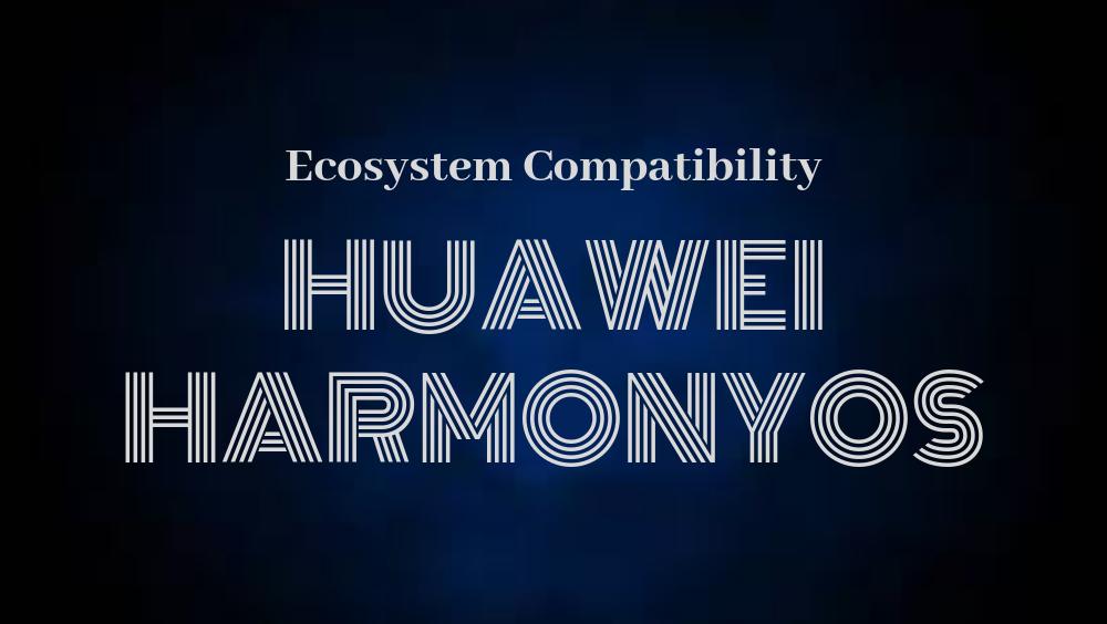 Huawei HarmonyOS Ecosystem Compatibility