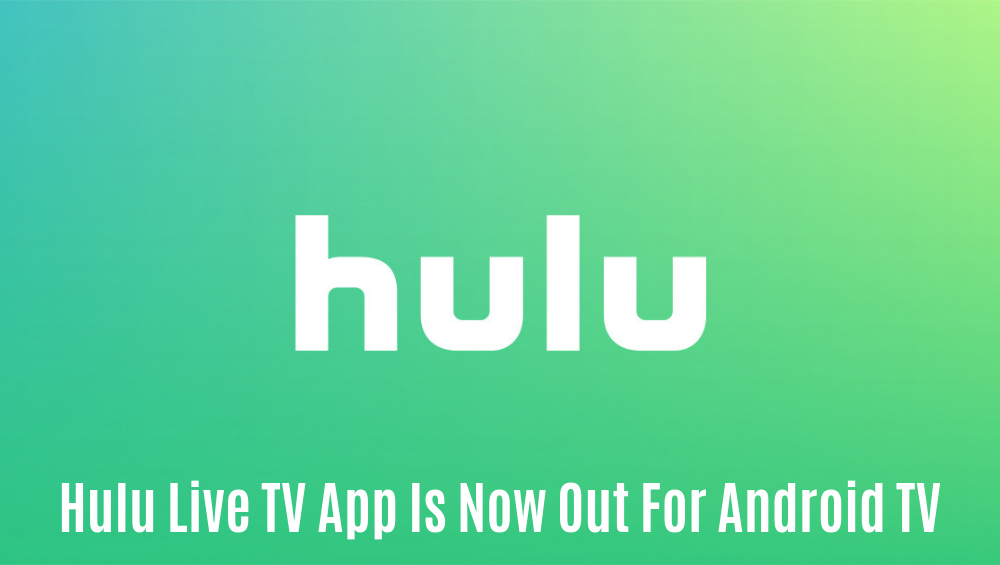 Hulu Live TV App Is Now Out For Android TV