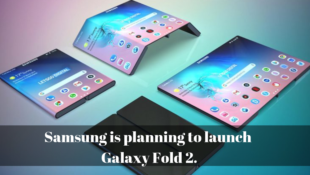 Samsung is planning to launch Galaxy Fold 2.