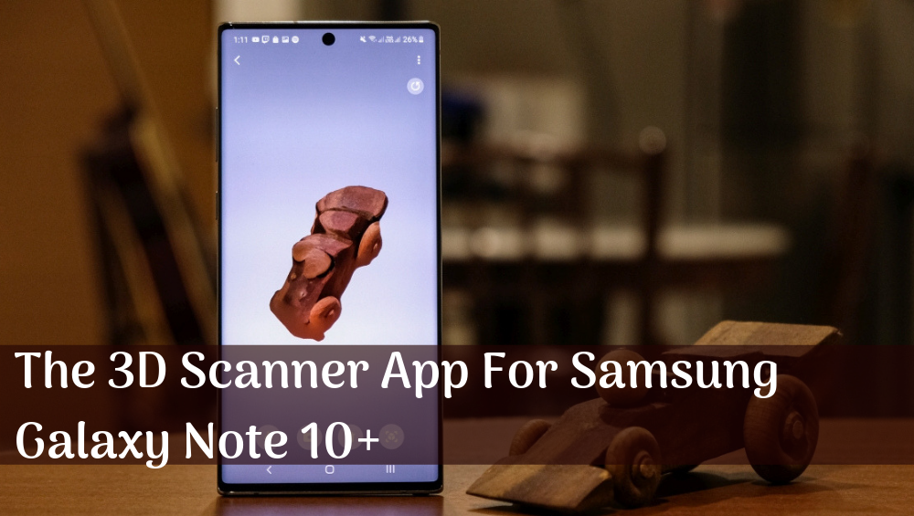 The 3D Scanner App For Samsung Galaxy Note 10+
