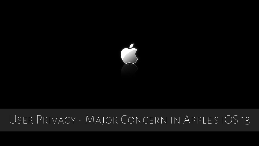 User Privacy - Major Concern in Apple's iOS 13