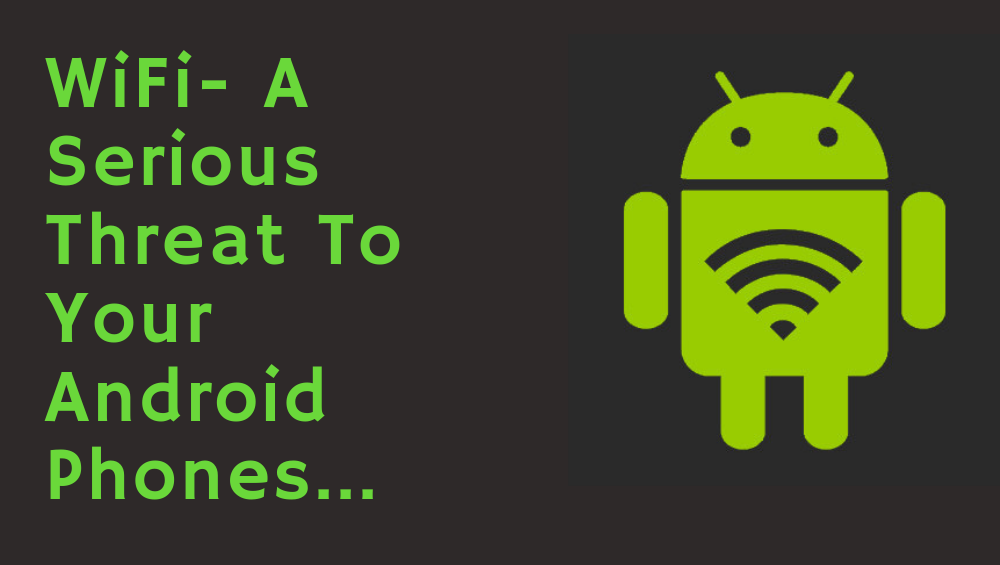 WiFi- A Serious Threat To Your Android Phones