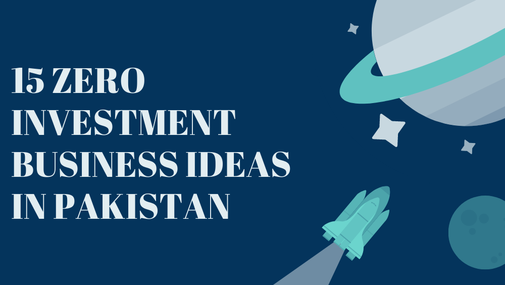 15 Zero Investment Business Ideas In Pakistan