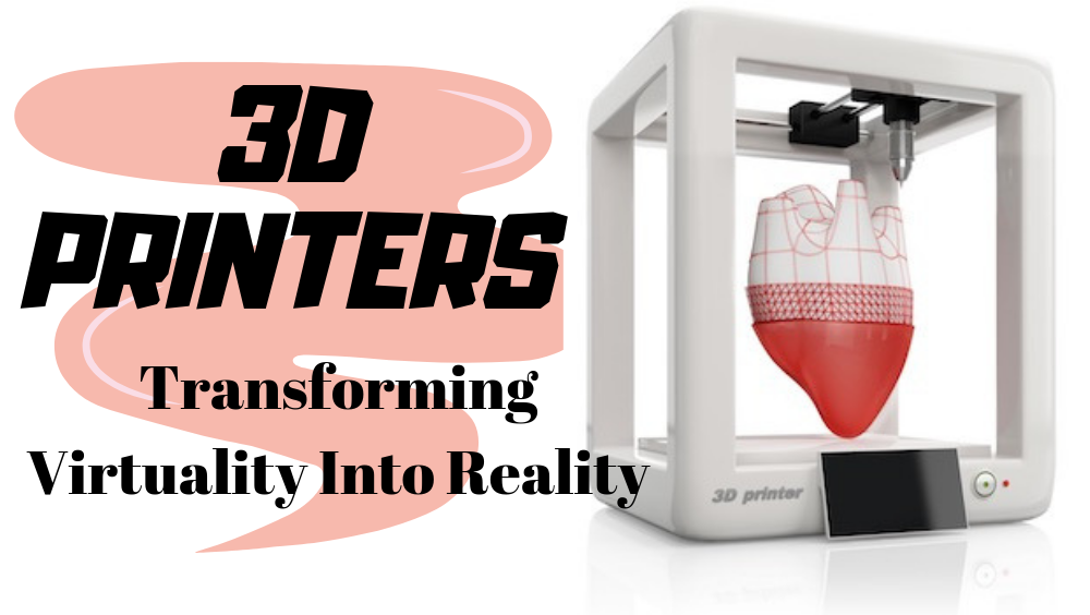 3D Printers- All You Need To Know