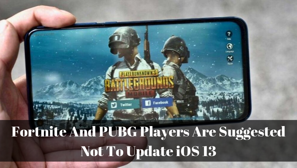 Fortnite And PUBG Players Are Suggested Not To Update iOS 13