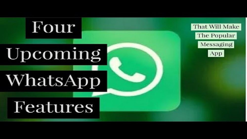 Four WhatsApp Upcoming Features Will Make the App More Popular