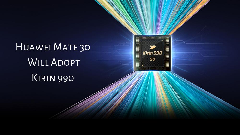 Huawei Mate 30 Will Adopt Kirin 990