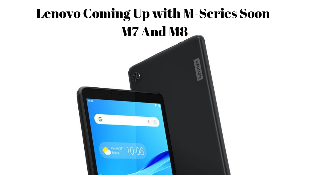 Photo of Lenovo Coming Up with M-Series Soon – M7 And M8