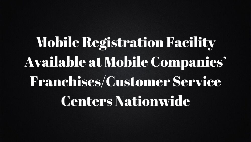 Mobile Registration Facility Available at Mobile Companies' Franchises/Customer Service Centers Nationwide