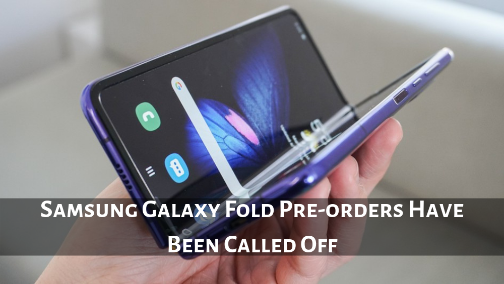Samsung Galaxy Fold Pre-orders Have Been Called Off