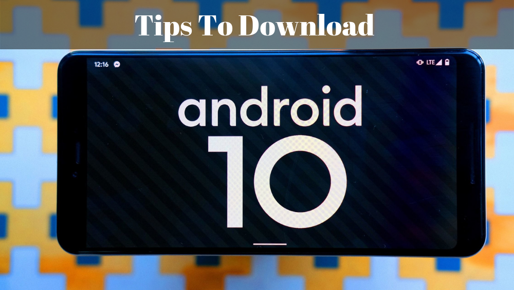 Tips To Download Android 10