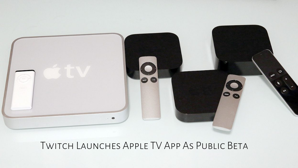 Twitch Launches Apple TV App As Public Beta