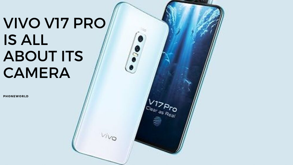Vivo V17 Pro Is All About Its Camera