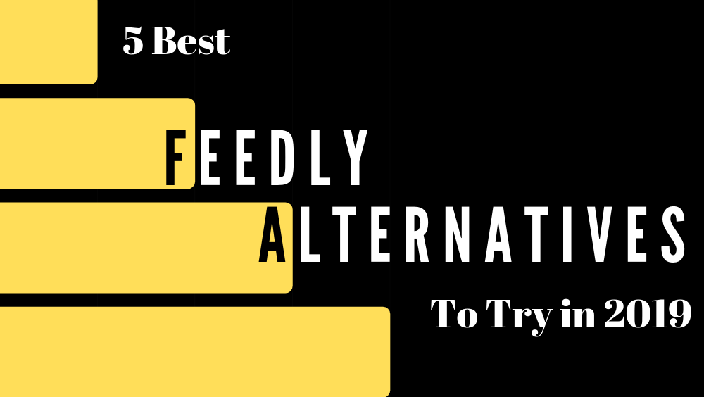 5 Best Feedly Alternatives To Try in 2019