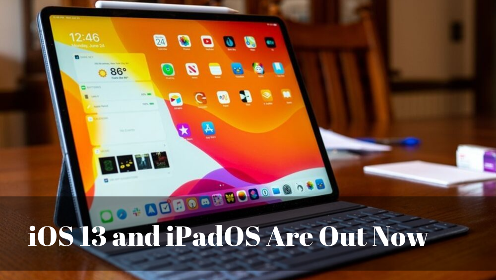 iOS 13 and iPadOS Are Out Now