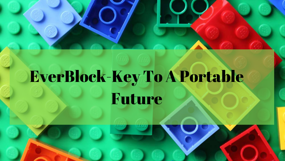 EverBlock-Key To A Portable Future
