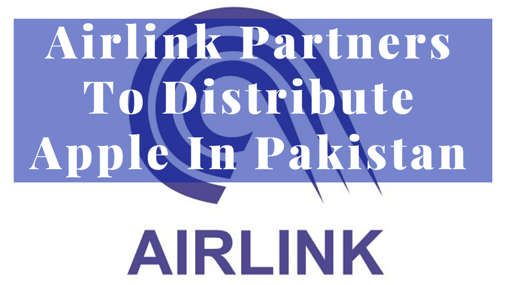 Airlink Partners To Distribute Apple In Pakistan