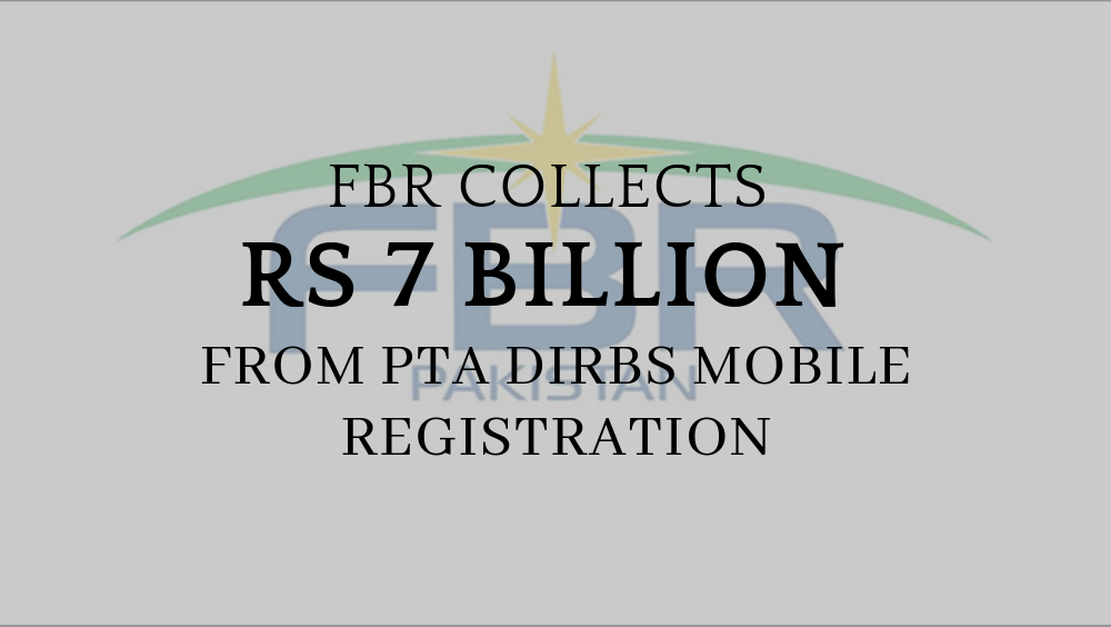 FBR Collects a Whopping Rs 7 billion from PTA DIRBS Mobile Registration