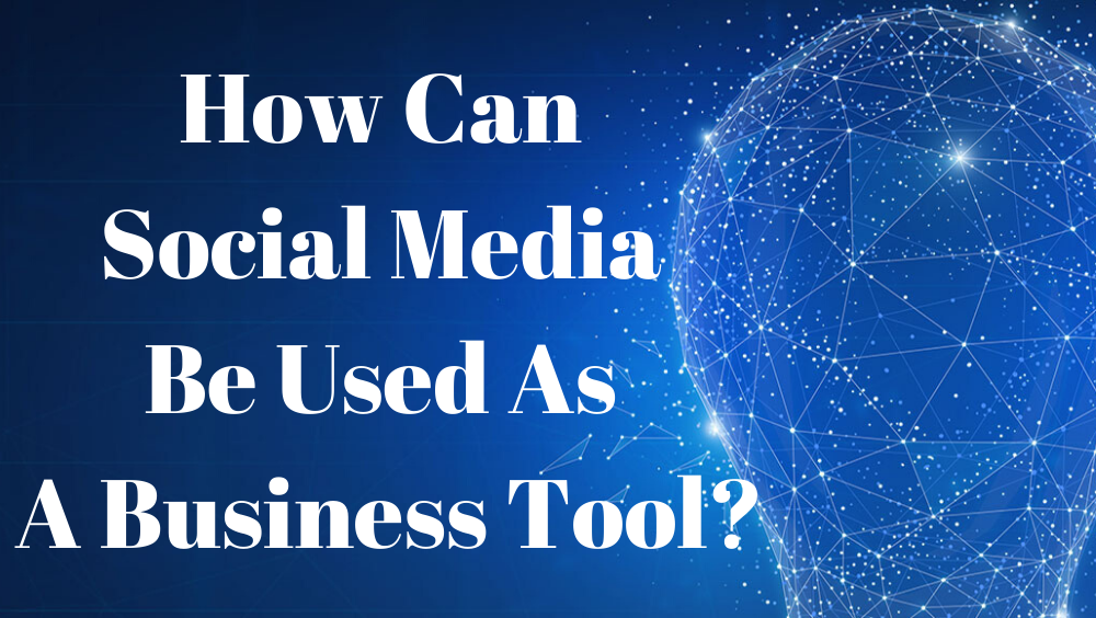 How Can Social Media Be Used As A Business Tool?