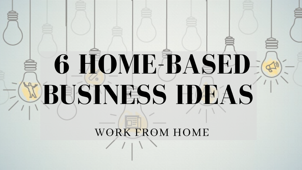 Top 6 Work From Home Jobsbusinesses Ideas Phoneworld