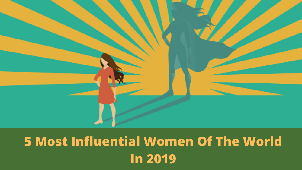 5 Most Influential Women Of The World In 2019