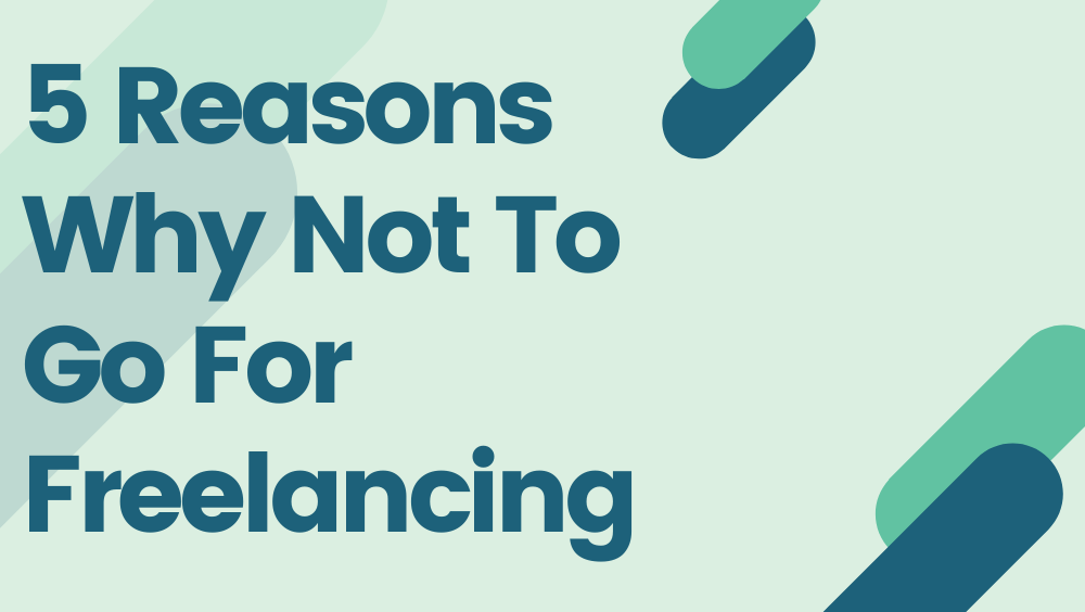 5 Reasons Why Not To Go For Freelancing