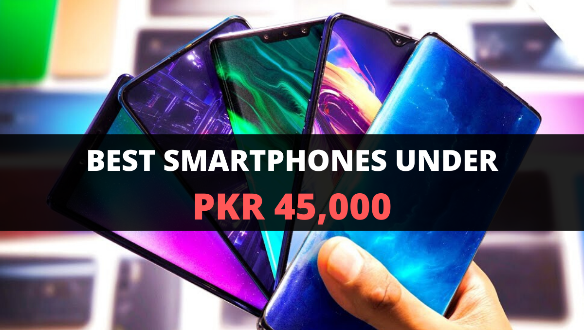BEST SMARTPHONES UNDER PKR 45,000