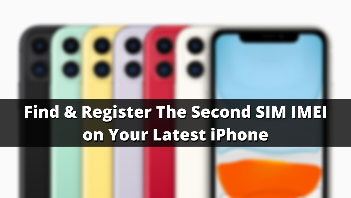 Find & Register The Second SIM IMEI on Your Latest iPhone
