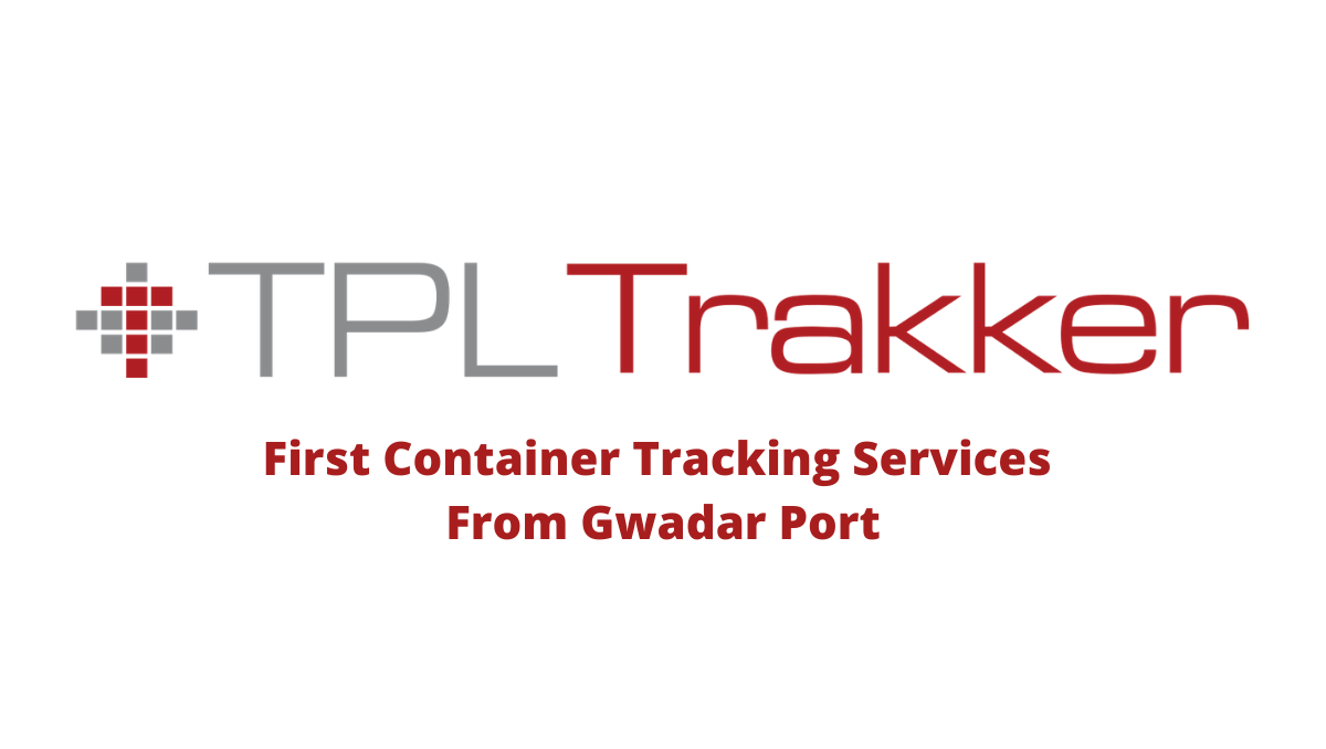 TPL Trakker - First Container Tracking Services From Gwadar Port