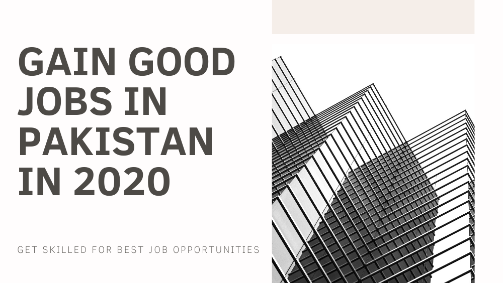 How To Gain Good Jobs In Pakistan In 2020