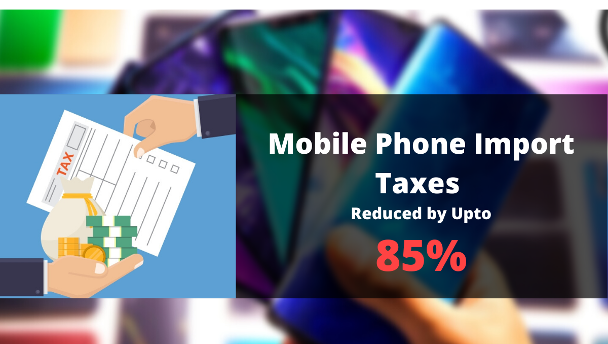 Photo of Mobile Phones Import Taxes Reduced by Upto 85%