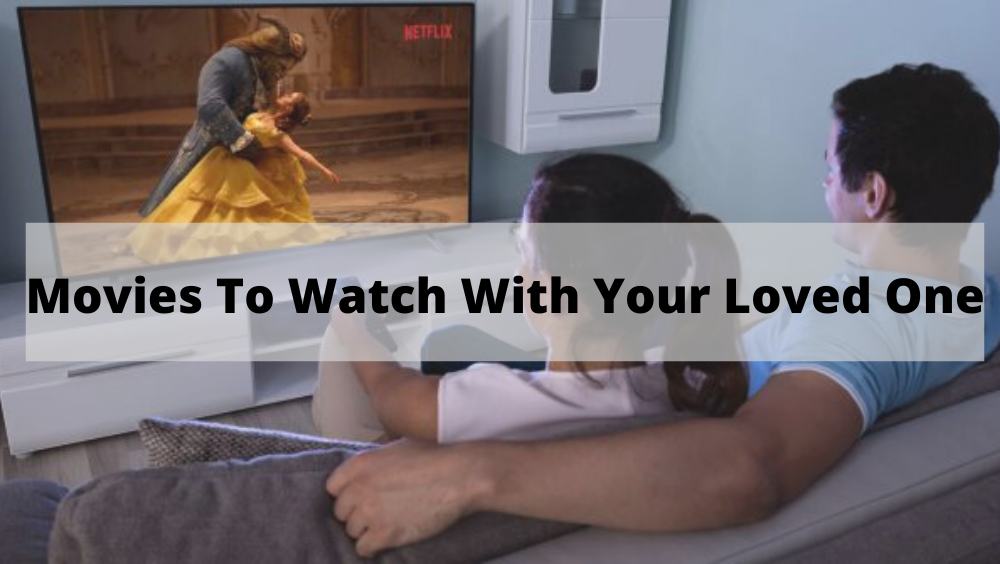 Movies To Watch With Your Loved One