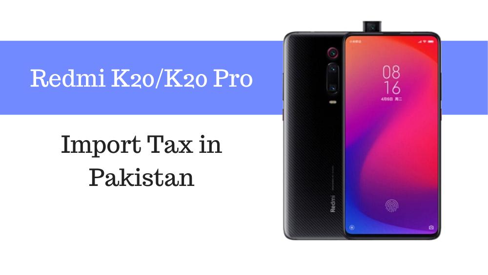 Photo of Redmi K20 / K20 Pro Tax/Customs Duty in Pakistan