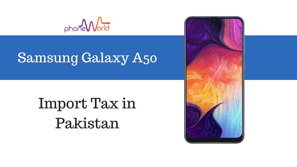 Photo of Samsung Galaxy A50 Tax/Customs Duty in Pakistan