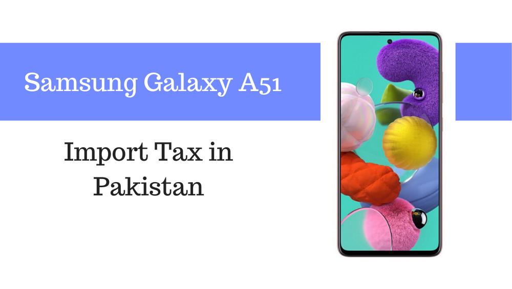 Photo of Samsung Galaxy A51 Tax/Customs Duty in Pakistan