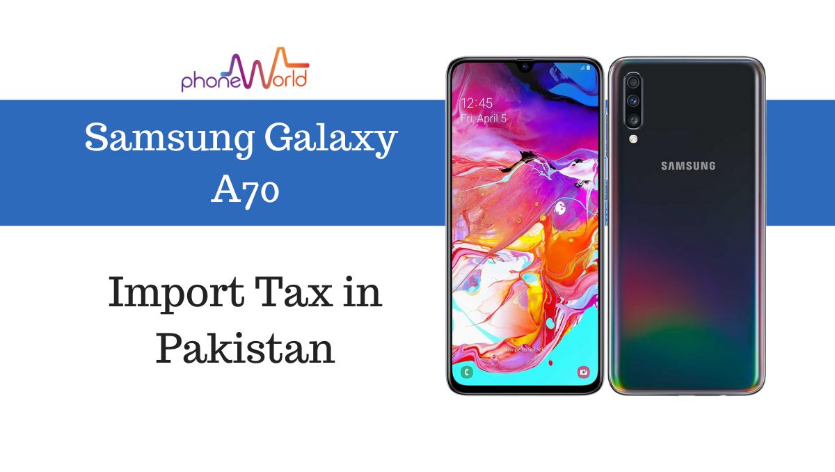 Photo of Samsung Galaxy A70 Tax/Customs Duty in Pakistan