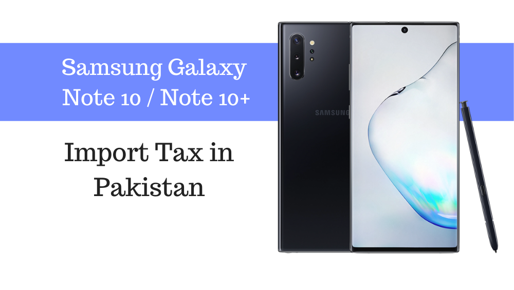 Photo of Samsung Galaxy Note 10 / 10+ Tax/Customs Duty in Pakistan