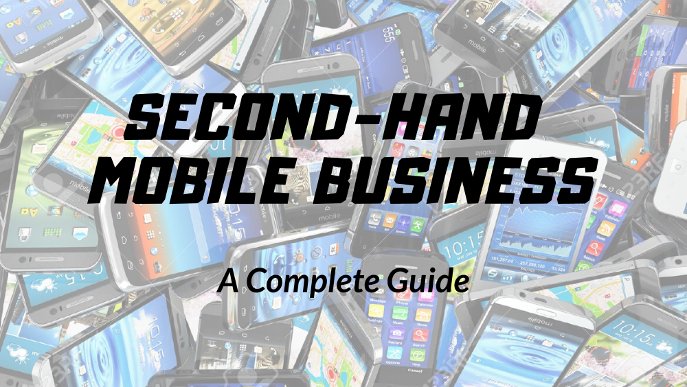 Second-Hand Mobile Sale-Purchase Business- Complete Guide