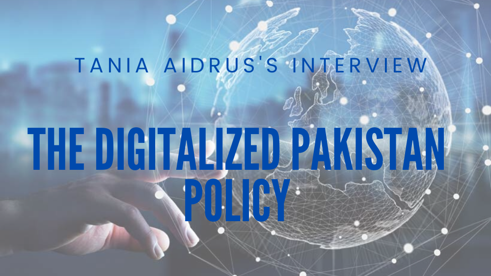 Photo of Tania Aidrus Talks About The Digitalized Pakistan Policy
