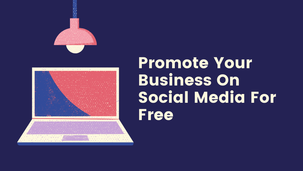 How To Promote Your Business On Social Media For Free?