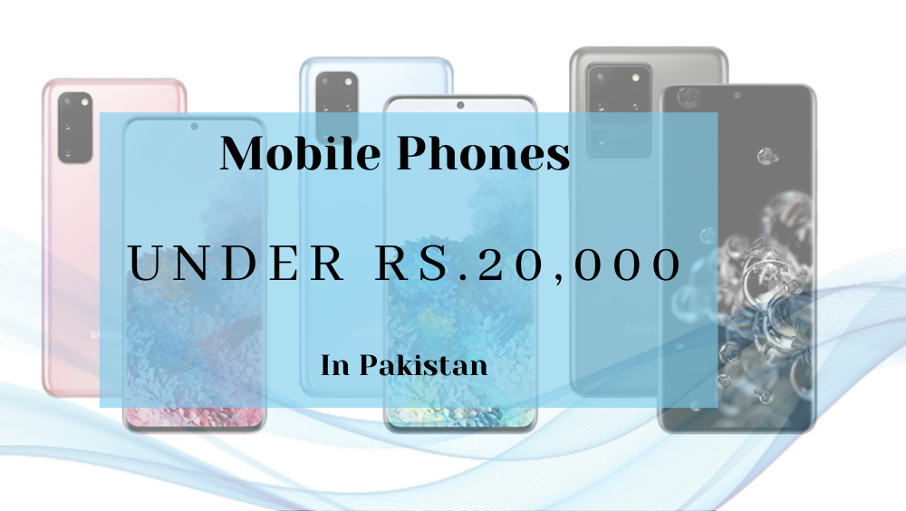 Photo of 20 Latest Mobile Phones Under Rs.20,000 In Pakistan