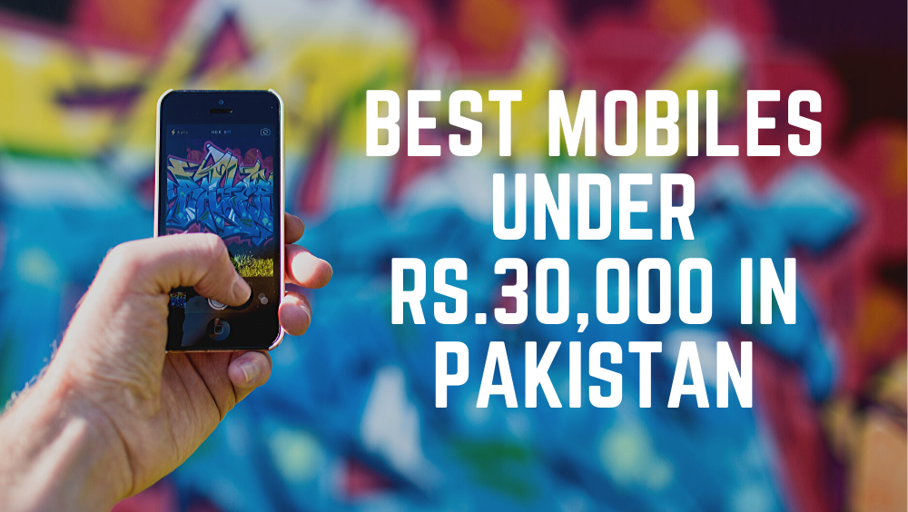 Latest Mobile Phones Under Rs.30,000 In Pakistan
