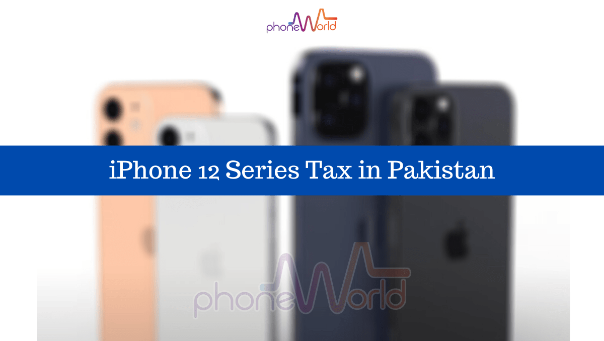 Apple iPhone 12 Series Tax in Pakistan