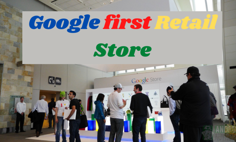 Google first retail Store