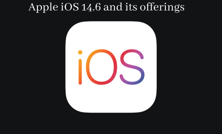 Apple iOS 14.6 and its offerings