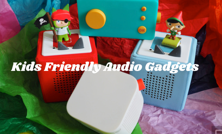 kids friendly audio gadgets