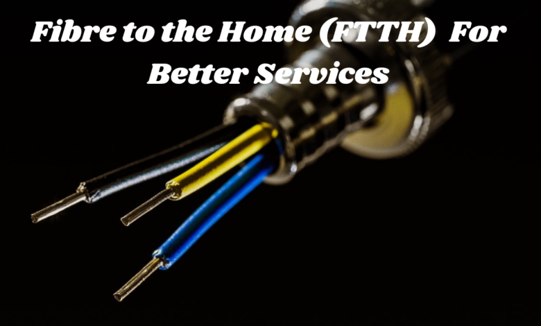 Fibre to the Home (FTTH) Upgrades its Infrastructure For Better Services