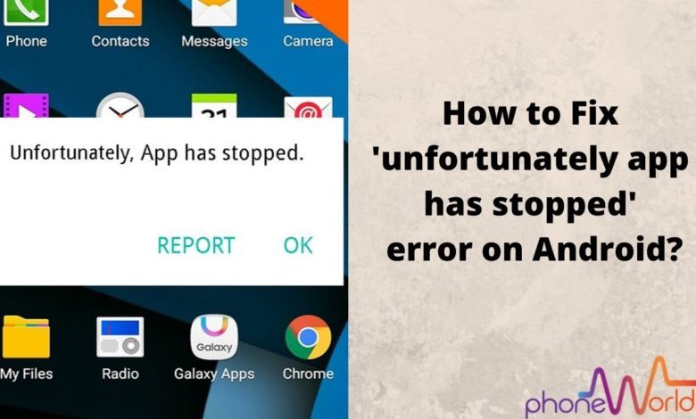 How to fix unfortunately app has stopped error on Android?
