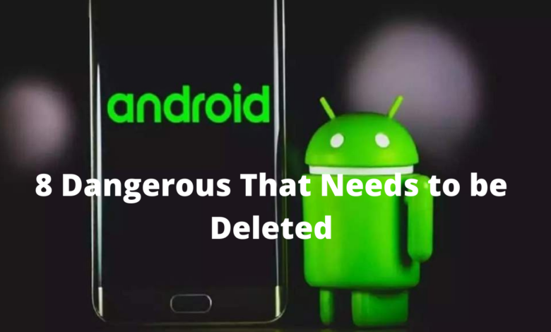 8 Dangerous Android Apps That Needs to be Deleted
